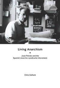 Living Anarchism: Jose Peirats and the Spanish Anarcho-Syndicalist Movement
