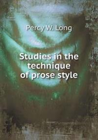 Studies in the Technique of Prose Style
