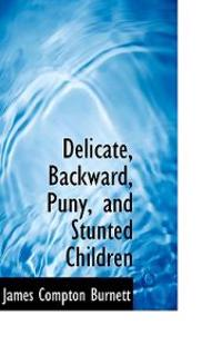 Delicate, Backward, Puny, and Stunted Children