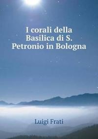 I Corali Della Basilica Di S. Petronio in Bologna