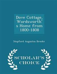 Dove Cottage, Wordsworth's Home from 1800-1808 - Scholar's Choice Edition