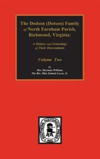 Dodson (Dotson) Family of North Farnham Parish, Richmond Co., Va. The.: A History and Genealogy of Their Descendants. Volume #2