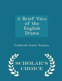 A Brief View of the English Drama - Scholar's Choice Edition
