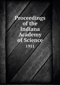 Proceedings of the Indiana Academy of Science 1911