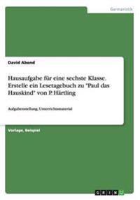 Hausaufgabe Fur Eine Sechste Klasse. Erstelle Ein Lesetagebuch Zu Paul Das Hauskind Von P. Hartling