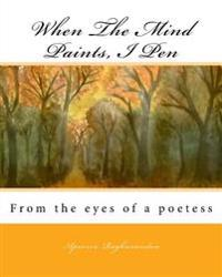 When the Mind Paints, I Pen: From the Eyes of a Poetess
