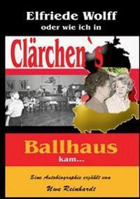Elfriede Wolff  oder wie ich in  Clärchen`s Ballhaus  kam...