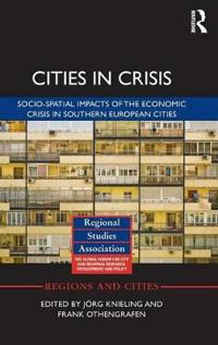 Cities in Crisis: Socio-Spatial Impacts of the Economic Crisis in Southern European Cities