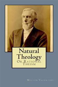 Natural Theology: Or Rational Theism
