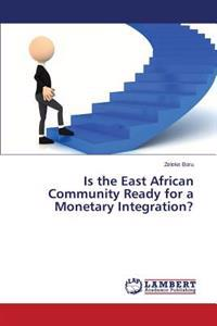 Is the East African Community Ready for a Monetary Integration?