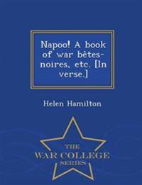 Napoo! a Book of War Be Tes-Noires, Etc. [In Verse.] - War College Series