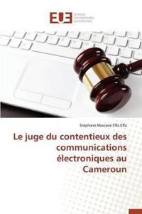 Le Juge Du Contentieux Des Communications �lectroniques Au Cameroun
