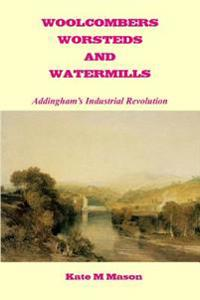 Woolcombers Worsteds and Watermills: Addingham's Industrial Heritage