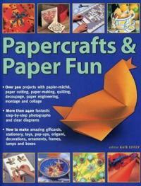 Papercrafts & Paper Fun: Over 300 Projects with Papier-Mache, Paper-Cutting, Paper-Making, Quilling, Decoupage, Paper Engineering, Montage and