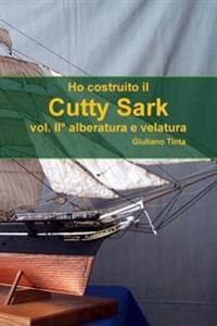 Ho Costruito Il Cutty Sark Vol. II Alberatura E Velatura
