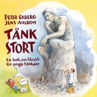 Tänk stort : en bok om filosofi för unga tänkare