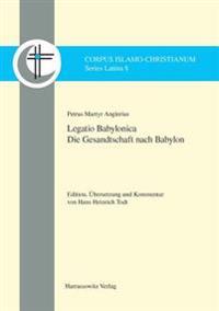 Petrus Martyr Anglerius, Legatio Babylonica: Edition, Ubersetzung Und Kommentar Von Hans Heinrich Todt