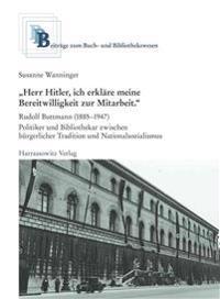 'Herr Hitler, Ich Erklare Meine Bereitwilligkeit Zur Mitarbeit': Rudolf Buttmann (1885-1947) - Politiker Und Bibliothekar Zwischen Burgerlicher Tradit
