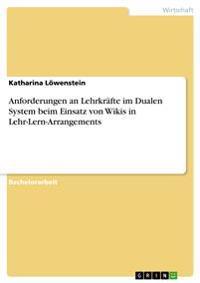 Anforderungen an Lehrkrafte Im Dualen System Beim Einsatz Von Wikis in Lehr-Lern-Arrangements