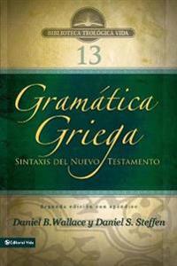 Gram tica Griega: Sintaxis del Nuevo Testamento - Segunda Edici n Con Ap ndice