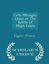Cath Mhuighe Leana or the Battle of Magh Leana - Scholar's Choice Edition
