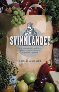 Svinnlandet : min resa genom en värld av slöseri - och hur den gav mig ett liv i överflöd