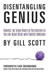 Disentangling Genius: Unravel the Seven Knots of Frustration So You Can Align Desire with Creative Expression