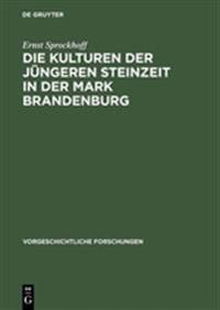 Die Kulturen Der Jungeren Steinzeit in Der Mark Brandenburg