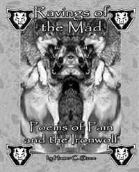 Ravings of the Mad: Poems of Pain and the Ironwolf