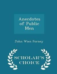 Anecdotes of Public Men - Scholar's Choice Edition