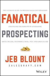 Fanatical Prospecting: The Ultimate Guide to Opening Sales Conversations and Filling the Pipeline by Leveraging Social Selling, Telephone, Em