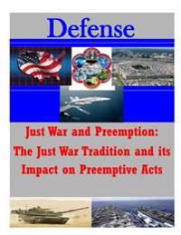 Just War and Preemption: The Just War Tradition and Its Impact on Preemptive Acts
