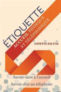Etiquette A L'Accueil Physique Et Telephonique: Savoir-Faire Et Savoir-Dire