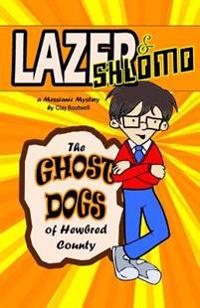Lazer & Shlomo: The Ghost Dogs of Hewbred County: A Messianic Mystery