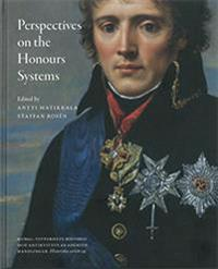 Perspectives on the honours systems : proceedings of the symposiums Swedish and Russian Orders 1700-2000 & The Honour of Diplomacy