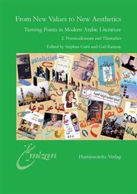 From New Values to New Aesthetics: Turning Points in Modern Arabic 2. Postmodernism and Thereafter