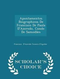 Apontamentos Biographicos de Francisco de Paula D'Azeredo, Conde de Samodaes - Scholar's Choice Edition