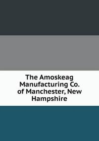 The Amoskeag Manufacturing Co. of Manchester, New Hampshire