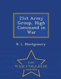 21st Army Group, High Command in War - War College Series