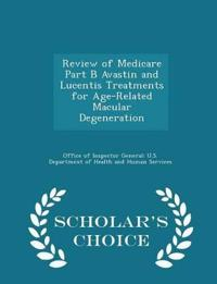 Review of Medicare Part B Avastin and Lucentis Treatments for Age-Related Macular Degeneration - Scholar's Choice Edition