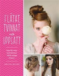 Flätat, tvinnat och uppsatt : steg-för-steg-instruktioner till 82 snygga frisyrer