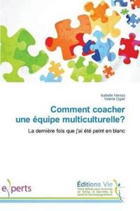 Comment Coacher Une Equipe Multiculturelle?