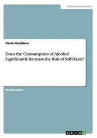 Does the Consumption of Alcohol Significantly Increase the Risk of Self-Harm?