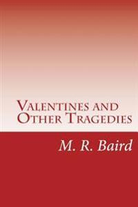 Valentines and Other Tragedies: Poems