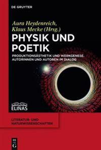Physik Und Poetik: Produktionsästhetik Und Werkgenese. Autorinnen Und Autoren Im Dialog