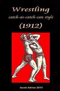 Wrestling Catch-As-Catch-Can Style (1912)