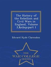 The History of the Rebellion and Civil Wars in England, Volume 3, Part 1 - War College Series