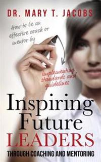 Inspiring Future Leaders Through Coaching and Mentoring