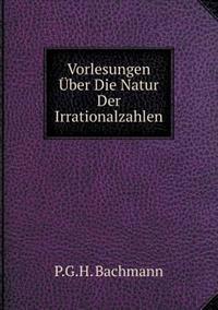 Vorlesungen Uber Die Natur Der Irrationalzahlen