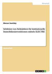Selektion Von Zielmarkten Fur Institutionelle Immobilieninvestitionen Mittels Electre